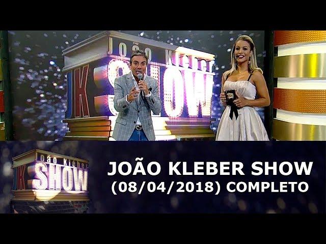 João Kléber Show (08/04/18) | Completo
