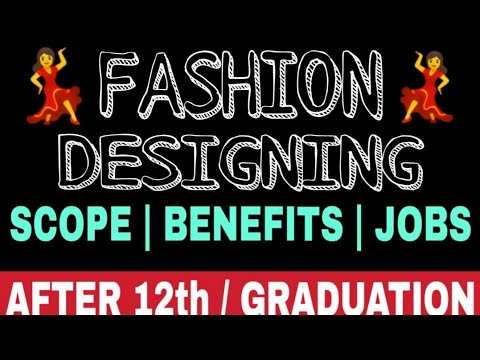 Fashion Designing Scope Benefits Job Profiles Career In Fashion Designing Youtube