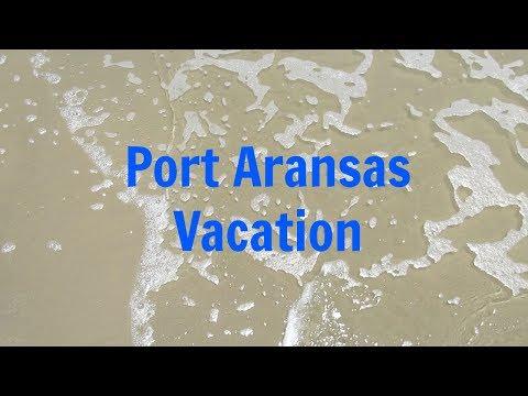 Port Aransas, Texas Vacation   May 2017