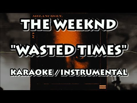 THE WEEKND - WASTED TIMES (KARAOKE / INSTRUMENTAL)