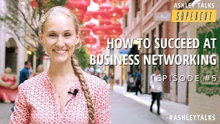 How to Succeed at Business Networking (2018) - Ashley Talks Supercut Episode 5