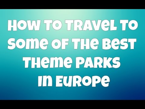 How To Travel To Some Of The Best Theme Parks In Europe