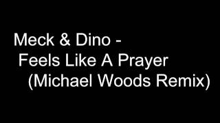 Meck & Dino - Feels Like A Prayer (Michael Woods Remix)