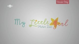 Maher Zain - My Little Girl | Vocals Only (No Music)