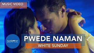 Pwede Naman | White Sunday | Official Music Video