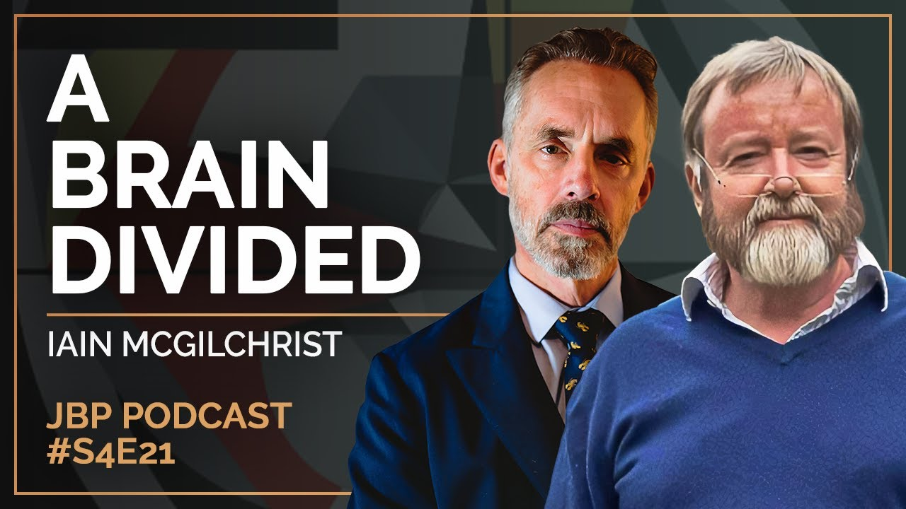 A Brain Divided | Iain McGilchrist - Jordan B Peterson Podcast - S4 E21
