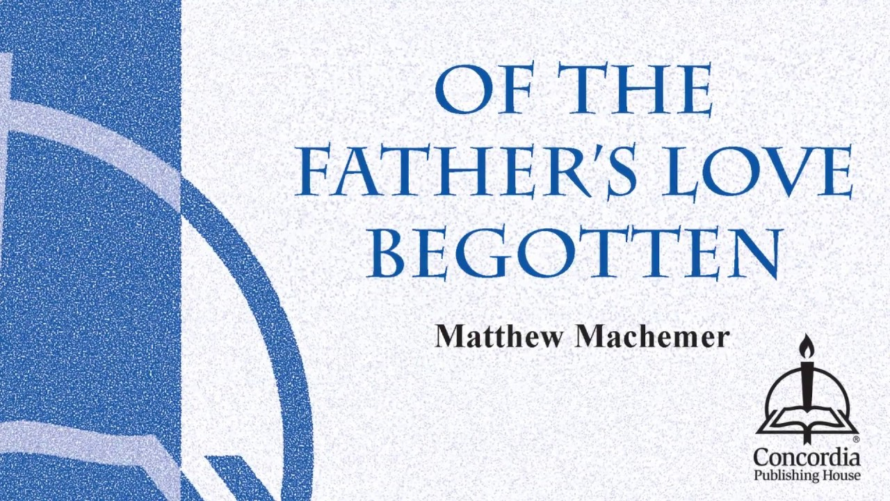 Of the Father's Love Begotten (Choral)
