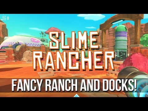 SLIME RANCHER - Fancy Ranch and Docks Update!