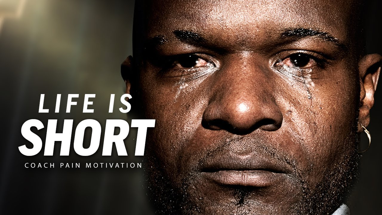 LIFE IS SHORT - Best Motivational Speech Video (Featuring Coach Pain)