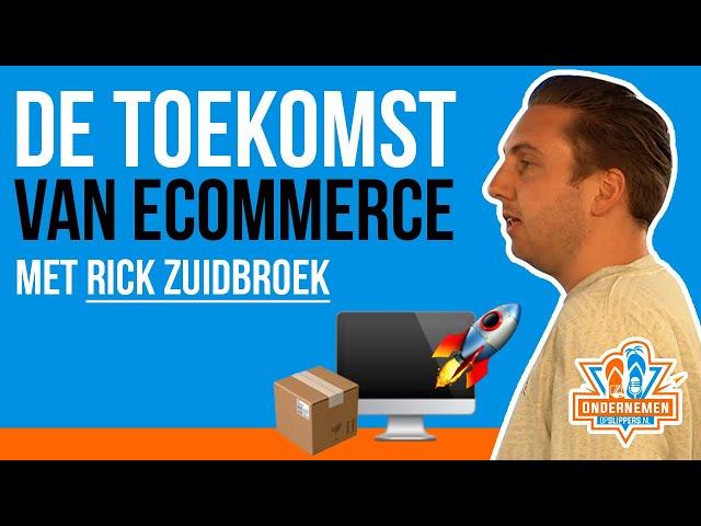De toekomst van Ecommerce [ONDERSCHEIDEND zijn op de markt] met Rick Zuidbroek