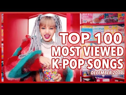 TOP 100 MOST VIEWED K-POP SONGS OF ALL TIME • DECEMBER 2019