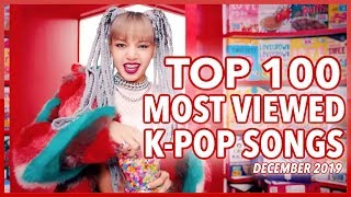 [TOP 100] MOST VIEWED K-POP SONGS OF ALL TIME • DECEMBER 2019