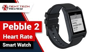 Pebble 2 + Heart Rate Smart Watch Product Review  – NTR