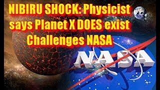 NIBIRU SHOCK Physicist says Planet X DOES exist - Challenges NASA