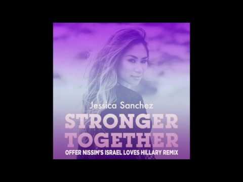 Jessica Sanchez - Stronger Together (Offer Nissim's Israel Loves Hillary Remix]