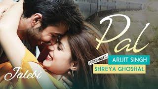Pal full song | Arijit Singh & Sherya Ghoshal |Jalebi (mp3)