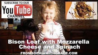 Bison Loaf with Mozzarella Cheese and Spinach  Healthy Recipe From Sophia with Grace