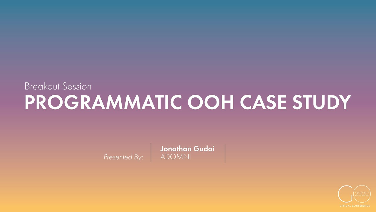 Breakout Session | Programmatic OOH Case Study