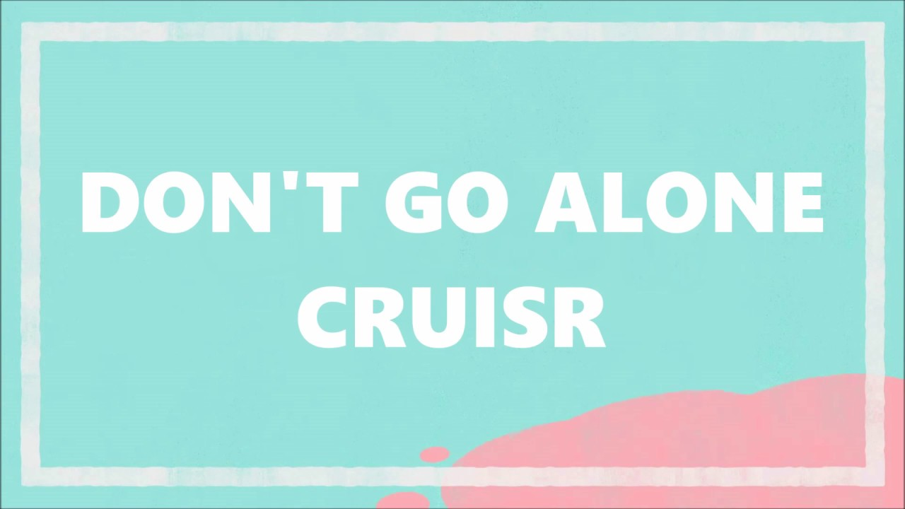 cruisr-don-t-go-alone-lyrics-gabrielle-cruisr