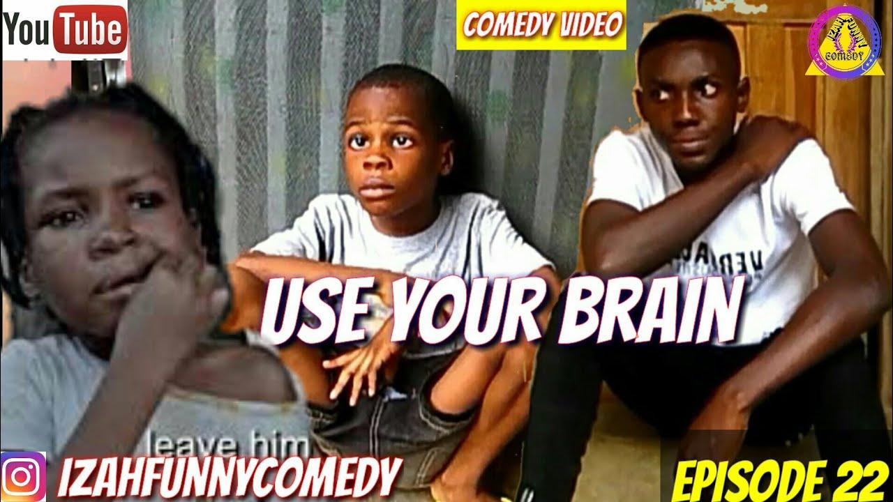 USE YOUR BRAIN (Latest Nigerian Comedy) (Izah Funny Comedy) (Episode 22)