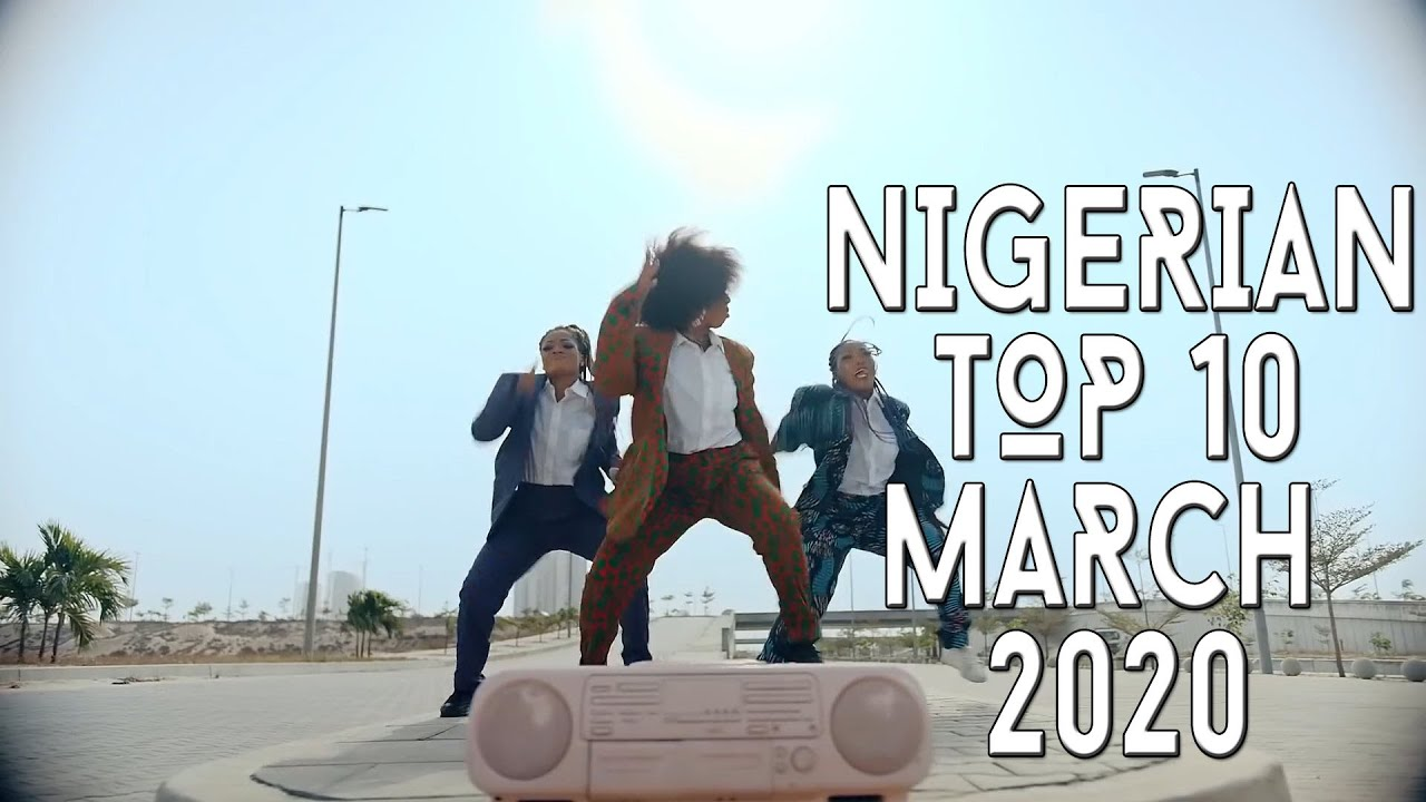 Top 10 New Nigerian music videos - March 2020