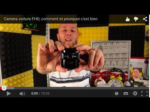 Camera voiture FHD, comment et pourquoi...