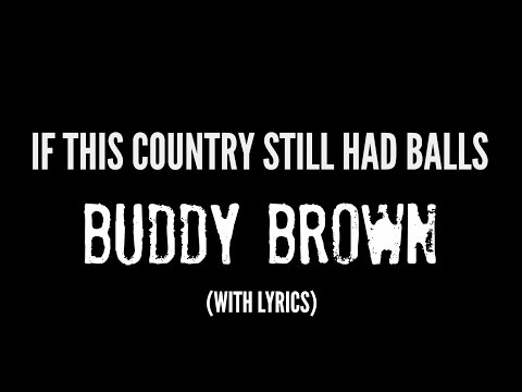 Buddy Brown - If This Country Still Had Balls - SPOTIFY/APPLE MUSIC