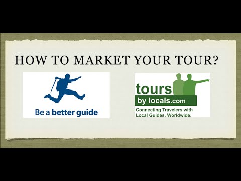 How to Market a Tour and How to sell an Experience with Be a Better Guide and Tours by Locals