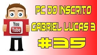 PC DO INSCRITO GABRIEL LUCAS #35