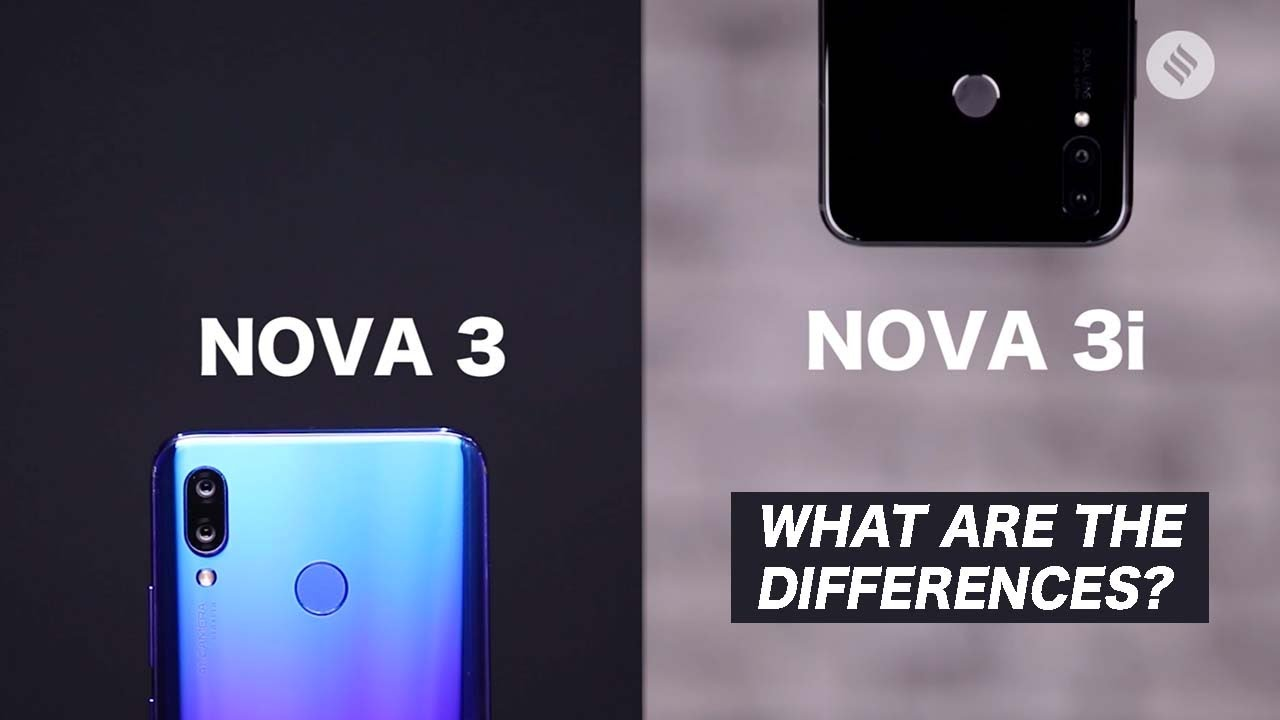 Huawei Nova 3 vs Nova 3i: Price, specs and all you want to know