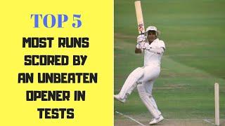 TOP 5 - Highest scores by an unbeaten opener in test cricket - 'CARRIED THEIR BAT'