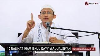 Pengajian Agama: 10 Nasehat Imam Ibnul Qoyyim Al-Jauziyah - Ustadz Badrusalam, Lc.