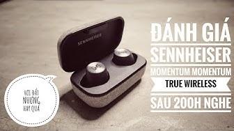 Đánh giá Sennheiser Momentum True Wireless sau 200 giờ nghe.