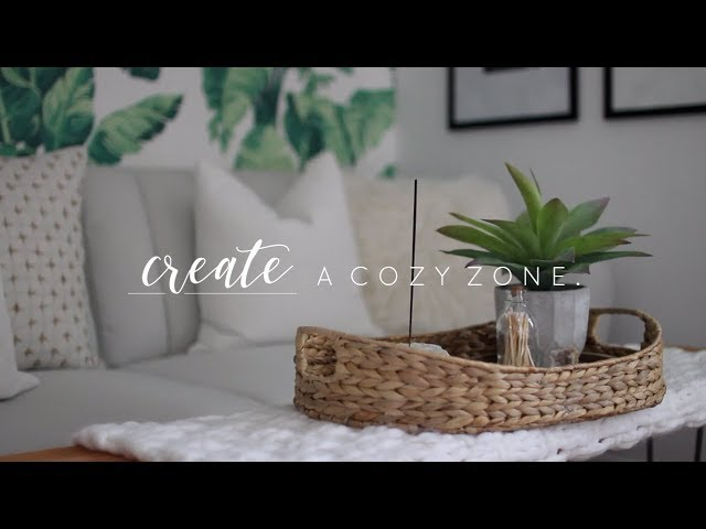 Creating A Cozy Zone | Decor Tips + Tricks