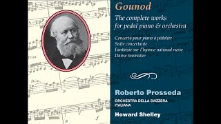 Charles Gounod—The complete works for pedal piano & orchestra—Roberto Prosseda (pedal piano)