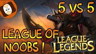 LEAGUE OF NOOB   5 VS 5 : FARM TA GUEULE VILAIN !