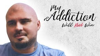 I Can't Let My Addiction Win, I Think This is Goodbye - My Battle with Addiction