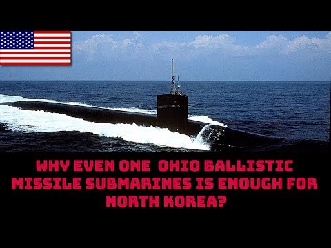 WHY EVEN ONE  OHIO BALLISTIC MISSILE SUBMARINES IS ENOUGH FOR NORTH KOREA?