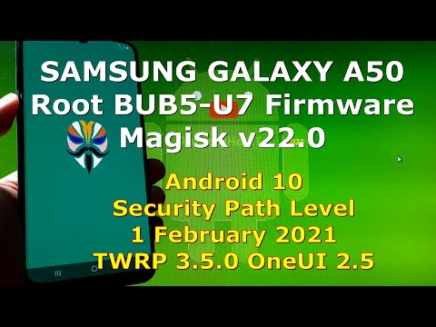 How to Root Samsung Galaxy A50 BUB5-U7 Firmware with Magisk v22.0