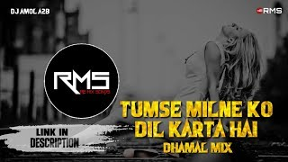 Tumse Milne Ko Dil Karta Hai Dj Mix (Dhamal Mix) - Dj Amol A2B