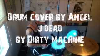 "Drum cover by Angel - ""J dead"" - by: Dirty Machine"