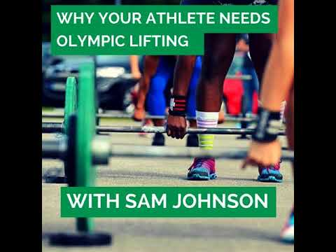 51: Why Your Athlete Needs Olympic Lifting with Sam Johnson
