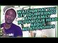 Relationships:  Watch What You Let Your Friends And Family Put In Your Head About Your Relationship