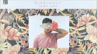 Roy Dest &amp Kazkid - Difficult