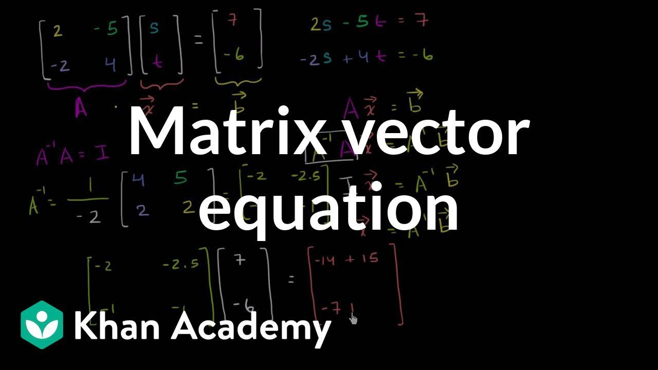 Solving linear systems with matrix equations (video) | Khan Academy