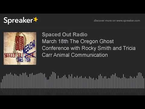 March 18th The Oregon Ghost Conference with Rocky Smith and Tricia Carr Animal Communication