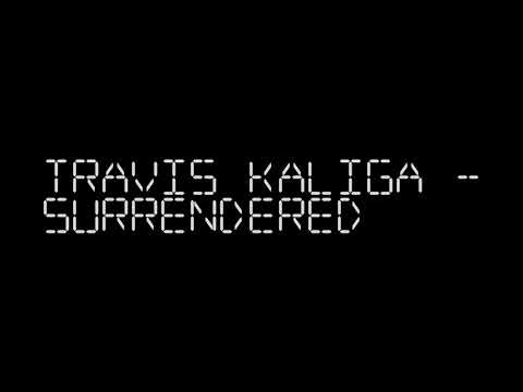 Travis Kaliga - Surrendered