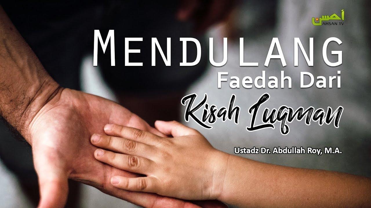 Ceramah Agama Islam: Mendulang Faedah Dari Kisah Luqman – Ustadz Dr. Abdullah Roy, MA :)=