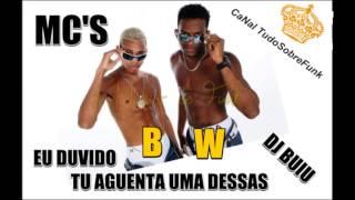 MCS Bw Eu Duvido Tu Aguentar Uma Dessa (( DJ BUIU))