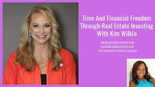 Time And Financial Freedom Through Real Estate Investing With Kim Wilkin